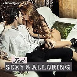 Feel Sexy & Alluring