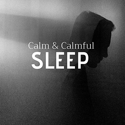 Calm & Calmful Sleep - Best Songs for Sleeping at Night