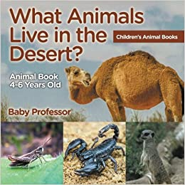 What animals live in the desert animal book 4 6 years old what animals live in the desert animal book 4 6 years old childrens animal books baby professor 9781541910942 amazon books fandeluxe Gallery