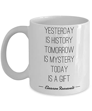 Amazoncom Eleanor Roosevelt Mug Yesterday Is History Tomorrow Is
