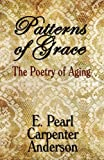 Patterns of Grace, E. Pearl Carpenter Anderson, 1451200854