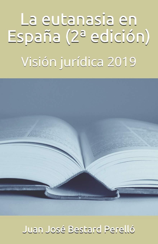 La eutanasia en España: 2ª edición: Amazon.es: Bestard Perelló, Sr ...