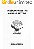 The Man with the Camino Tattoo: Searching for sanctuary on the Camino de Santiago (The Pilgrim Trilogy Book 2)