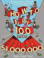 How to Turn $100 into $1,000,000: Earn! Save! Invest! Front Cover