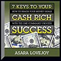 7 Keys to Your Cash Rich Success: How to Reach Your Money Goals with the One Command™ Process Speech by Asara Lovejoy Narrated by Asara Lovejoy