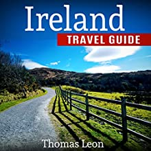 Ireland Travel Guide: The Real Travel Guide from a Traveler: All You Need to Know About Ireland Audiobook by Thomas Leon Narrated by Kevin Theis