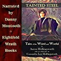 Tainted Steel: Tales of the Weird and Woeful Audiobook by Aaron Hollingsworth, Cassandra Lee Hollingsworth Narrated by Danny Montooth