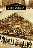 Lost Denver (Images of America)