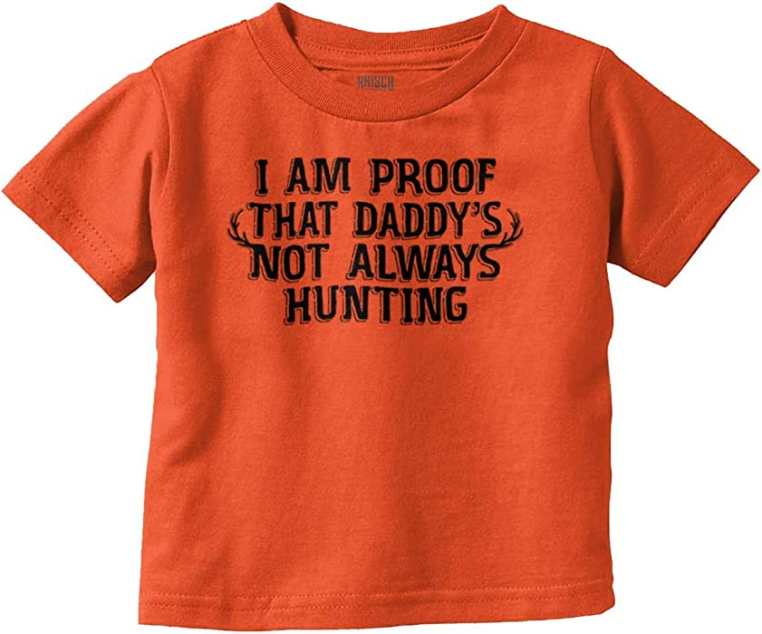 42524bf1c53e1 Amazon.com: Proof That Daddy Not Always Hunting   Duck Hunt Deer Hunter:  Clothing