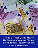 How To Get Rich Quick! Master The Game of Money and Change Your Life with These Proven Tips!