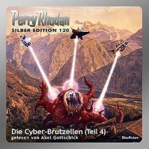 Die Cyber-Brutzellen - Teil 4 (Perry Rhodan Silber Edition 120) Hörbuch