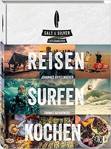 Salt & Silver Lateinamerika. reisen surfen kochen