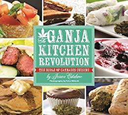 The Ganja Kitchen Revolution: The Bible of Cannabis Cuisine by [Catalano, Jessica]