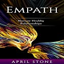 Empath: Nurture Healthy Relationships Audiobook by April Stone Narrated by Tanya Brown