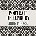 Portrait of Elmbury Audiobook by John Moore Narrated by Graeme Malcolm