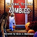 Tricks Treats & Zombies: Halloween Tales of the Living Dead | Eric A. Shelman,Jeffrey Clare,Jay Wilburn,Chris Philbrook