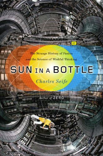 Sun in a Bottle: The Strange History of Fusion and the Science of Wishful ()