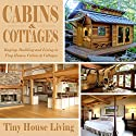 Cabins & Cottages: Buying, Building and Living in Tiny Homes, Cabins & Cottages Audiobook by  Tiny House Living Narrated by Dave Wright
