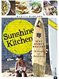 Sunshine Kitchen: Sexy, sporty, healthy · 70 Rezepte aus Kalifornien