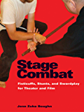 Stage Combat: Fisticuffs, Stunts, and Swordplay for Theater and Film