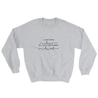 Amazon.com  A Life with Love is A Life Thats Been Lived Sweatshirt  Cheeky  Apparel  Clothing a18594ef6b