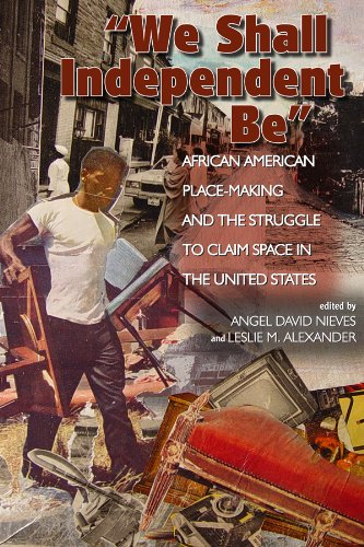We Shall Independent Be: African American Place-Making and the Struggle to Claim Space in the United States