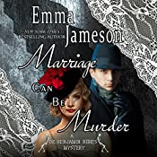 Marriage Can Be Murder: Dr. Benjamin Bones Mysteries, Volume 1 | Emma Jameson