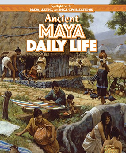 Ancient Maya Daily Life (Spotlight on the Maya, Aztec, and Inca Civilizations) by PowerKids Press