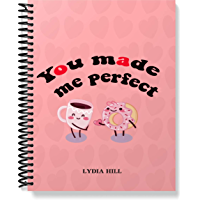 You made me perfect: Happy Valentines Notebook, Valentine's Day Notebook Journal, Pink 6x9 Notebook soft cover – January 19, 2020 (English Edition)