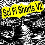 Sci-Fi Shorts, Volume 2 | Charles Willard Diffin,Victor Rousseau,Philip K Dick,Jack Williamson