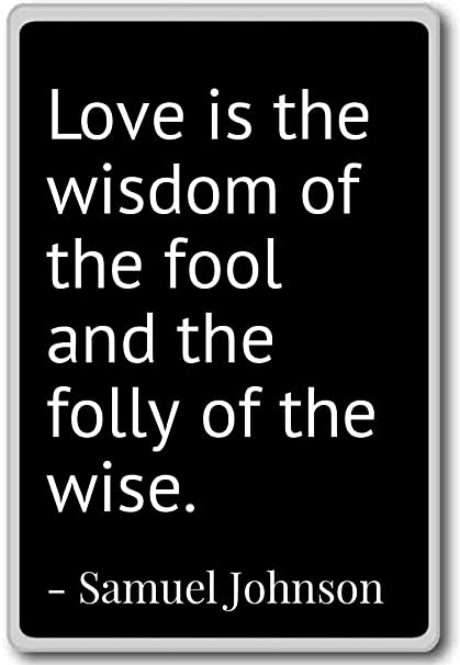 Amazoncom Love Is The Wisdom Of The Fool And The Folly Samuel