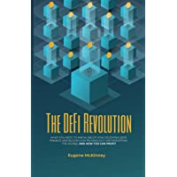 The DeFi Revolution: What You Need to Know About How Decentralized Finance and Blockchain Technology Are Disrupting the…