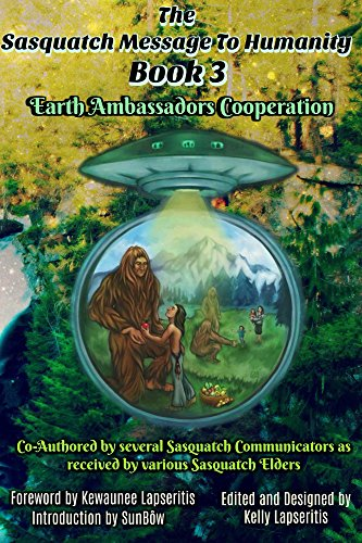 The Sasquatch Message to Humanity Book 3: Earth Ambassadors Cooperation