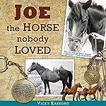 Joe - the Horse Nobody Loved | Vicky S. Kaseorg