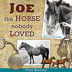 Joe - the Horse Nobody Loved