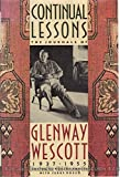 Continual Lessons: The Journals of Glenway Wescott 1937-1955. Edited by Robert Phelps with Jerry Rosco.