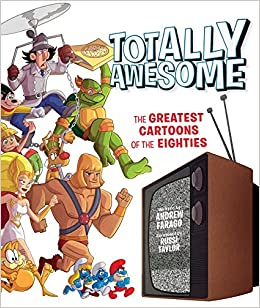 Amazon totally awesome the greatest cartoons of the eighties amazon totally awesome the greatest cartoons of the eighties 9781608877133 andrew farago russi taylor books fandeluxe Document