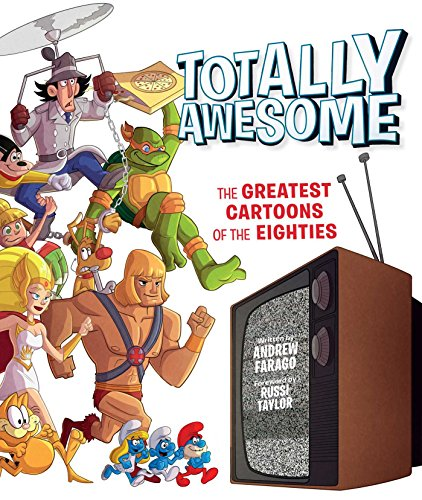 Totally Awesome: The Greatest Cartoons of the Eighties ()