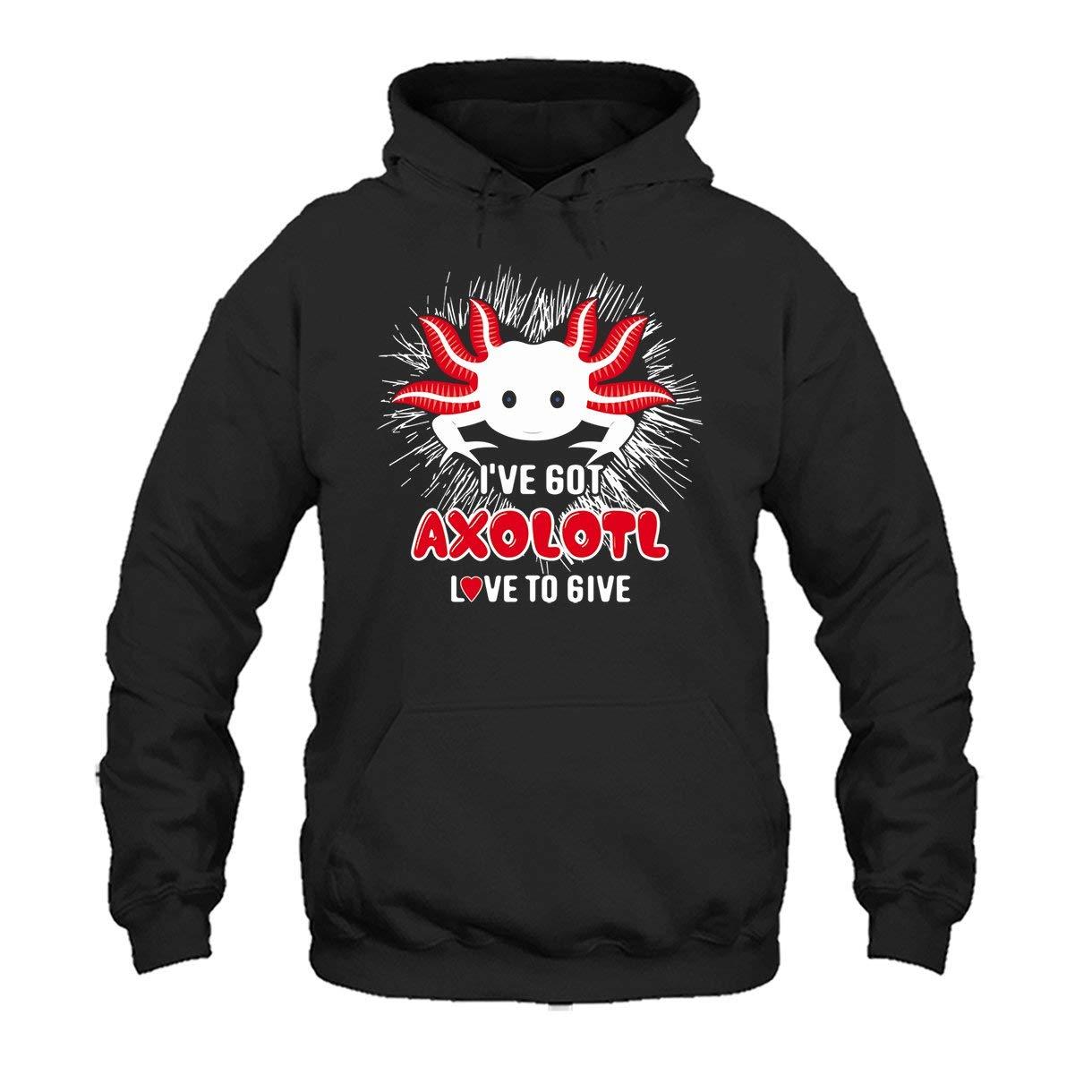 Hoodie Ive Got Axolotl Love to Give Tee Shirt Sweatshirt