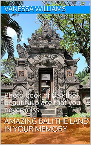 Amazing Bali The Land in your memory: Photo book of Bali the beautiful place that you never miss (nature landscape 2)