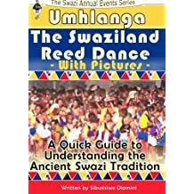 Umhlanga - The Swaziland Reed Dance with Pictures (The Swaziland Annual Events Series Book 1)