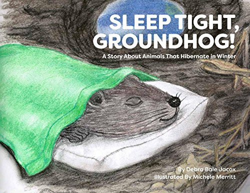 Sleep Tight, Groundhog!: A Book About Animals That Hibernate in Winter