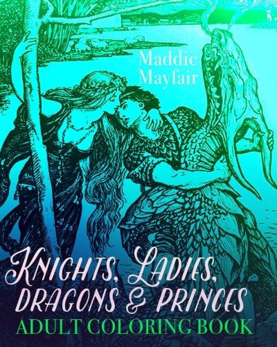 Knights, Ladies, Dragons and Princes Adult Coloring Book: Art Nouveau Illustrations (Colouring Books for Grown-Ups)