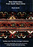 Miao Embroidery from South West China: Textiles from the Gina Corrigan Collection by Ruth Smith (February 01,2005)