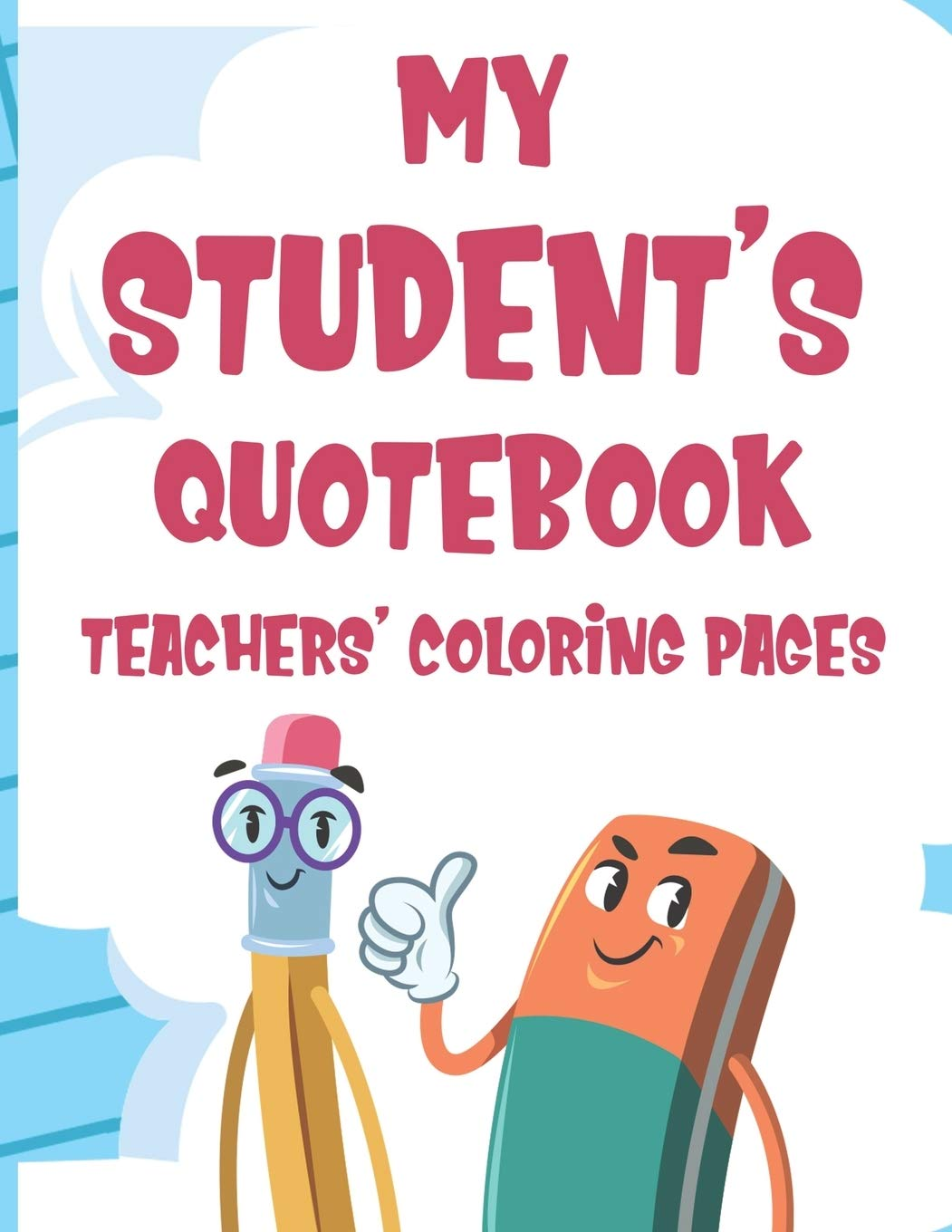 Amazon Com My Student S Quotebook Teachers Coloring Pages Stress Relief Coloring Sheets With Funny Student Quotes Teacher Appreciation Coloring Book 9798681805564 Garcia Laurie Books