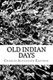 Old Indian Days, Charles Alexander Eastman, 1482327724