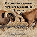 Be Aggressive When Seeking Goals | Dr. Earl E. Paul