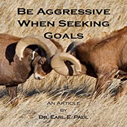 Be Aggressive When Seeking Goals