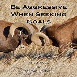 Be Aggressive When Seeking Goals