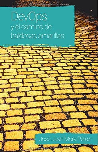 Descargar Libro Devops Y El Camino De Baldosas Amarillas José Juan Mora Pérez
